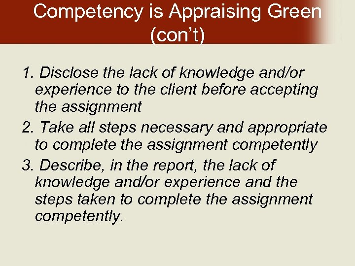 Competency is Appraising Green (con't) 1. Disclose the lack of knowledge and/or experience to