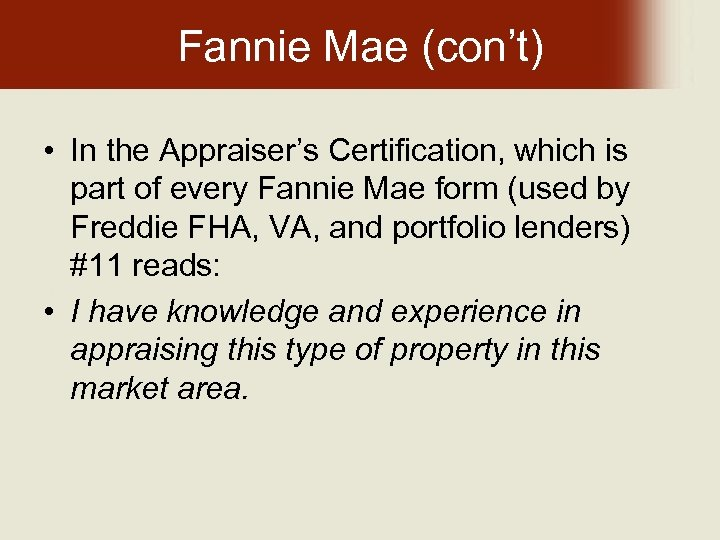 Fannie Mae (con't) • In the Appraiser's Certification, which is part of every Fannie