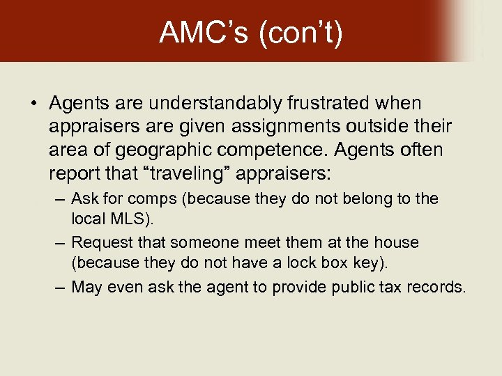 AMC's (con't) • Agents are understandably frustrated when appraisers are given assignments outside their