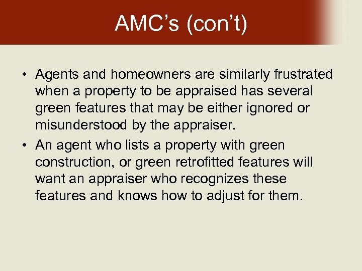AMC's (con't) • Agents and homeowners are similarly frustrated when a property to be