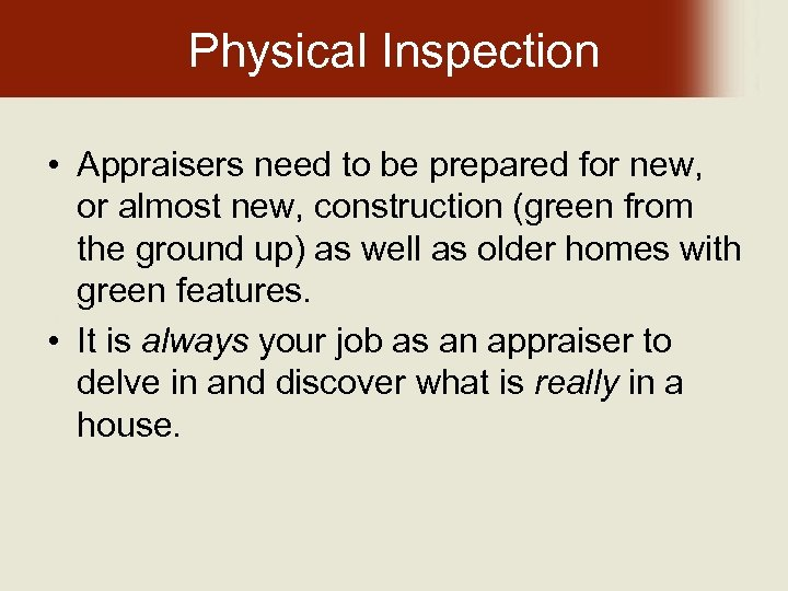 Physical Inspection • Appraisers need to be prepared for new, or almost new, construction
