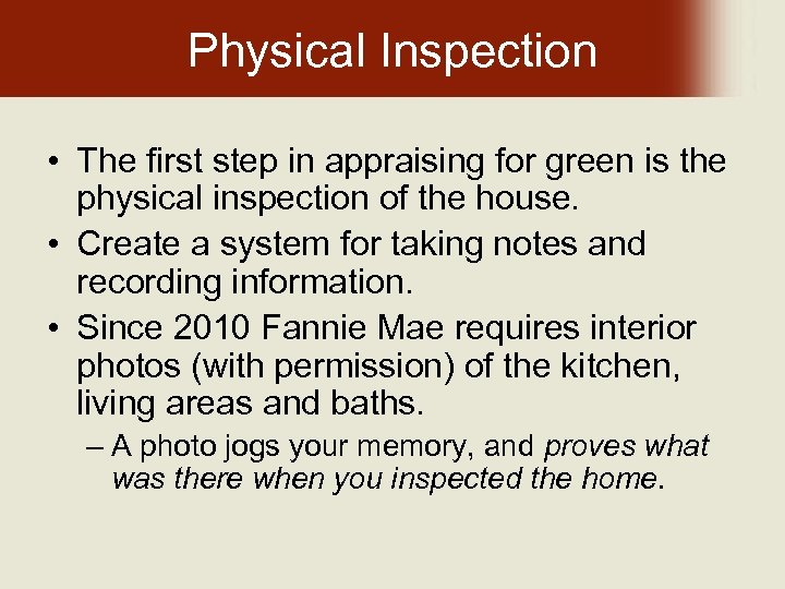 Physical Inspection • The first step in appraising for green is the physical inspection