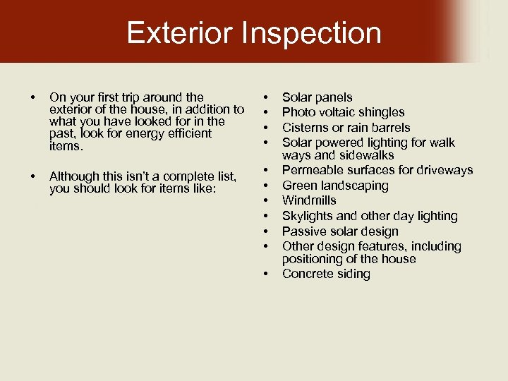 Exterior Inspection • On your first trip around the exterior of the house, in