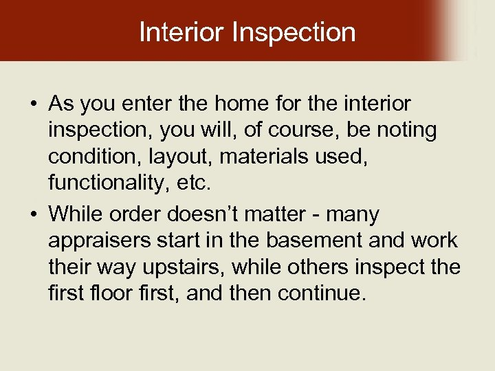 Interior Inspection • As you enter the home for the interior inspection, you will,