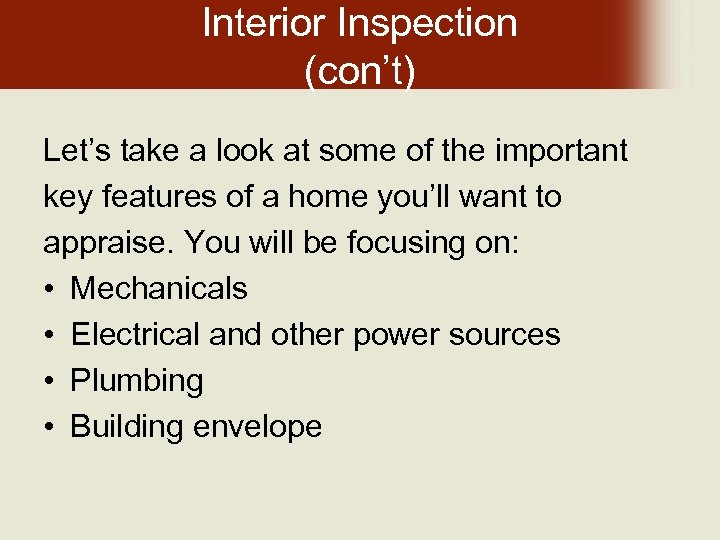 Interior Inspection (con't) Let's take a look at some of the important key features