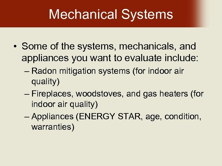 Mechanical Systems • Some of the systems, mechanicals, and appliances you want to evaluate