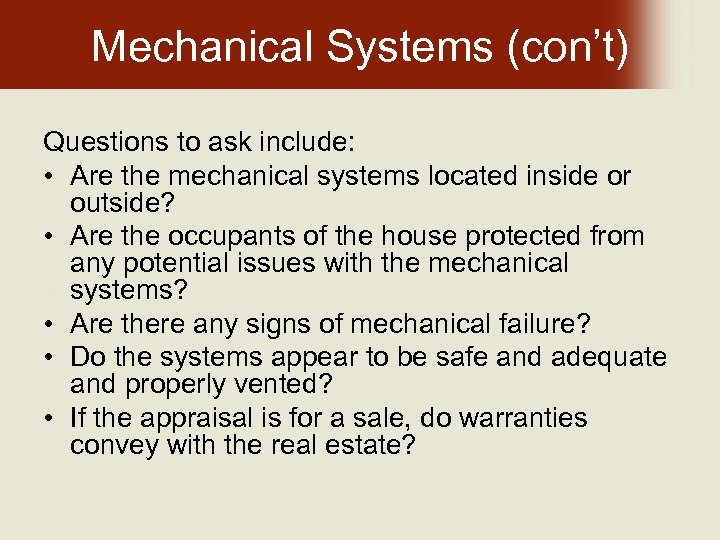 Mechanical Systems (con't) Questions to ask include: • Are the mechanical systems located inside