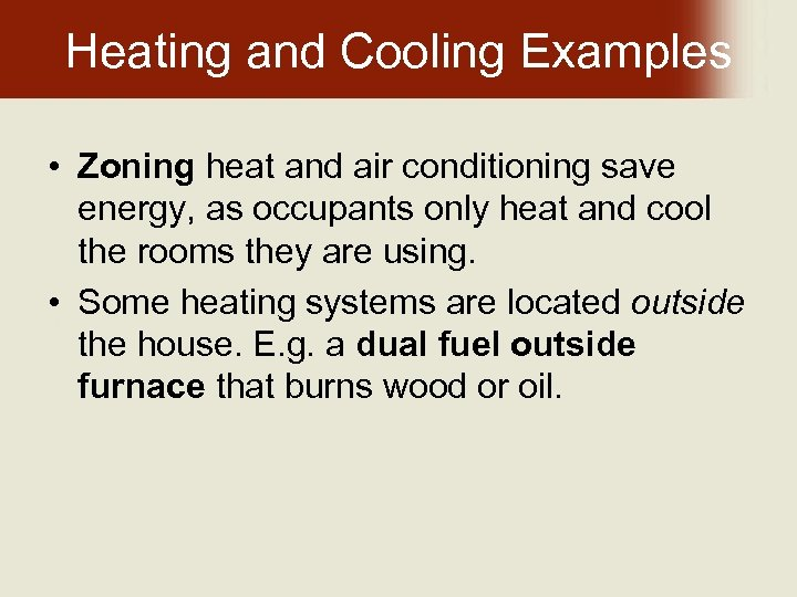 Heating and Cooling Examples • Zoning heat and air conditioning save energy, as occupants