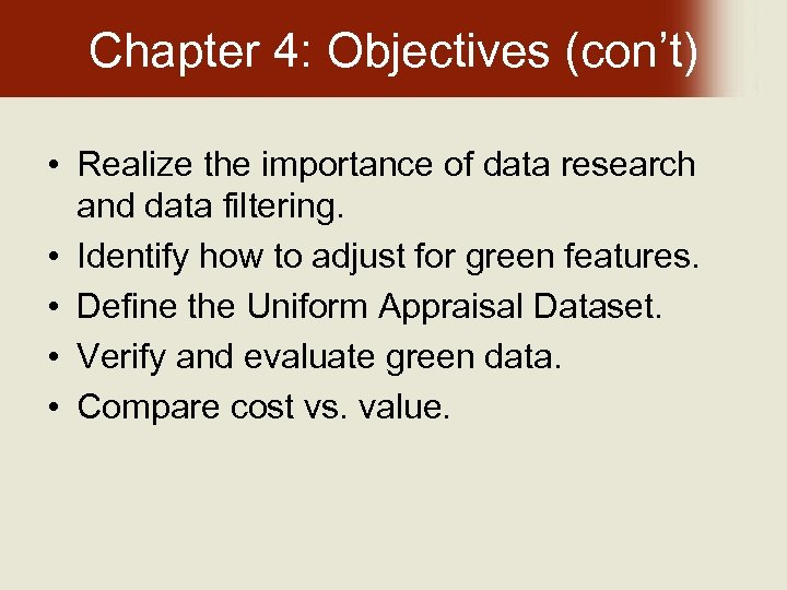 Chapter 4: Objectives (con't) • Realize the importance of data research and data filtering.