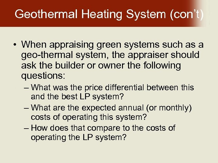 Geothermal Heating System (con't) • When appraising green systems such as a geo-thermal system,