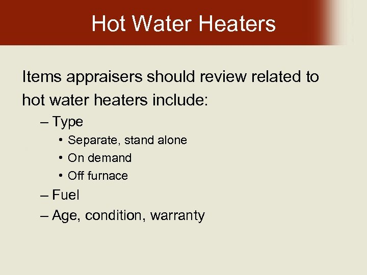 Hot Water Heaters Items appraisers should review related to hot water heaters include: –
