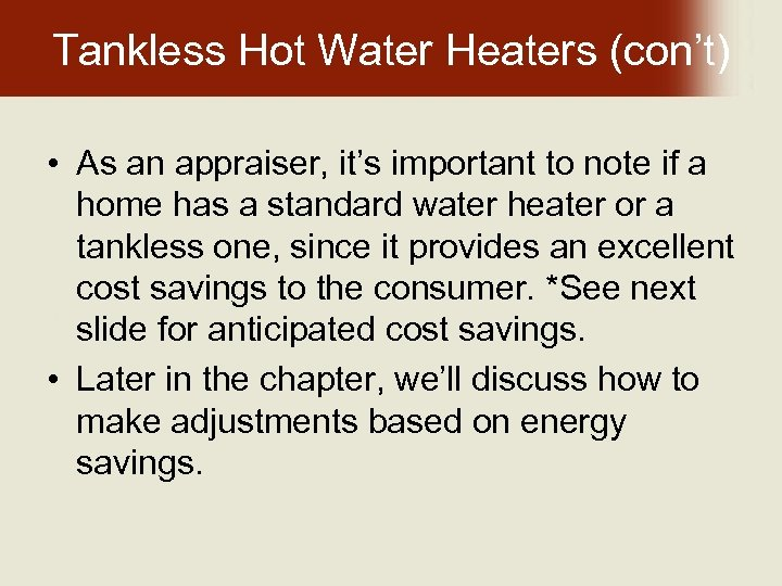 Tankless Hot Water Heaters (con't) • As an appraiser, it's important to note if