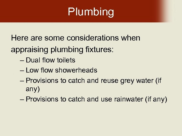 Plumbing Here are some considerations when appraising plumbing fixtures: – Dual flow toilets –