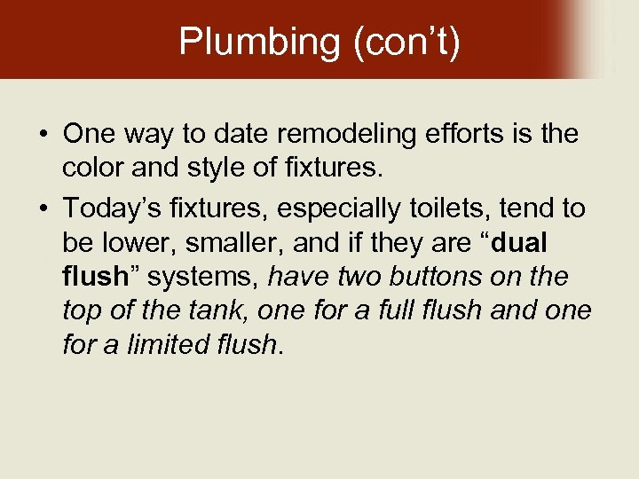 Plumbing (con't) • One way to date remodeling efforts is the color and style