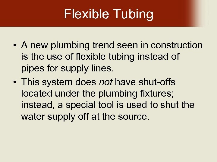 Flexible Tubing • A new plumbing trend seen in construction is the use of