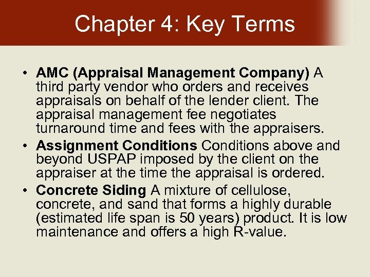 Chapter 4: Key Terms • AMC (Appraisal Management Company) A third party vendor who