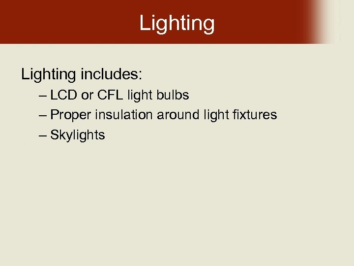 Lighting includes: – LCD or CFL light bulbs – Proper insulation around light fixtures