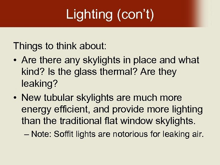 Lighting (con't) Things to think about: • Are there any skylights in place and