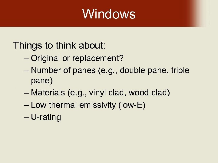 Windows Things to think about: – Original or replacement? – Number of panes (e.