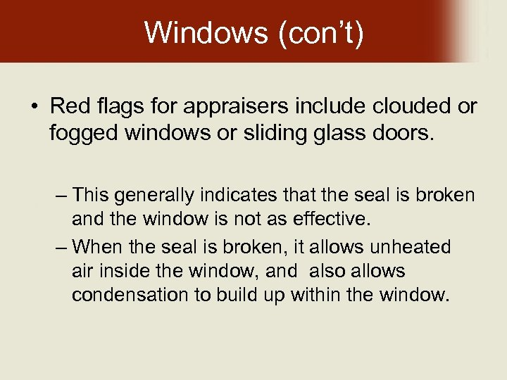 Windows (con't) • Red flags for appraisers include clouded or fogged windows or sliding