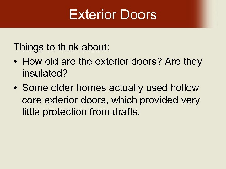Exterior Doors Things to think about: • How old are the exterior doors? Are