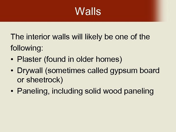 Walls The interior walls will likely be one of the following: • Plaster (found