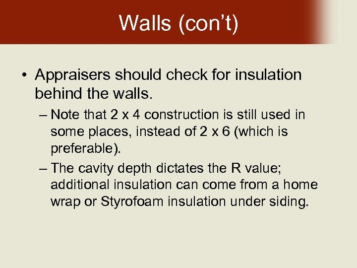 Walls (con't) • Appraisers should check for insulation behind the walls. – Note that