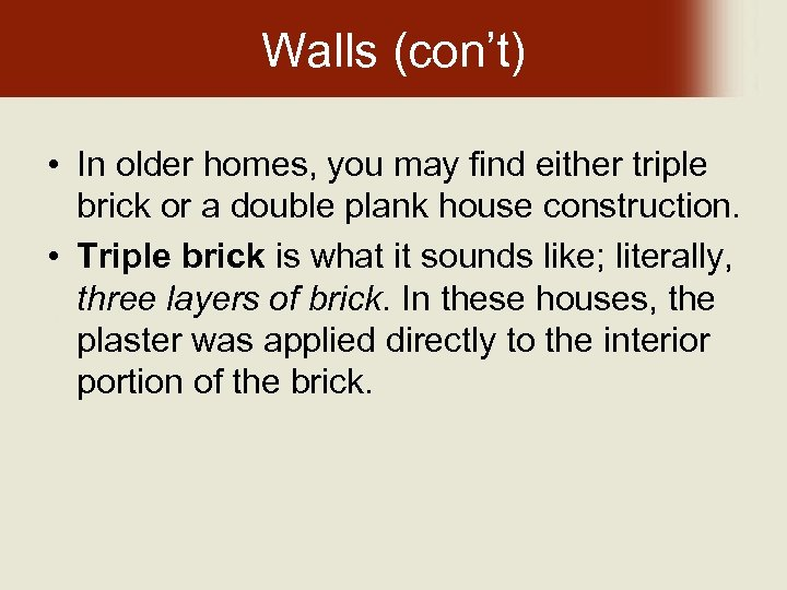 Walls (con't) • In older homes, you may find either triple brick or a