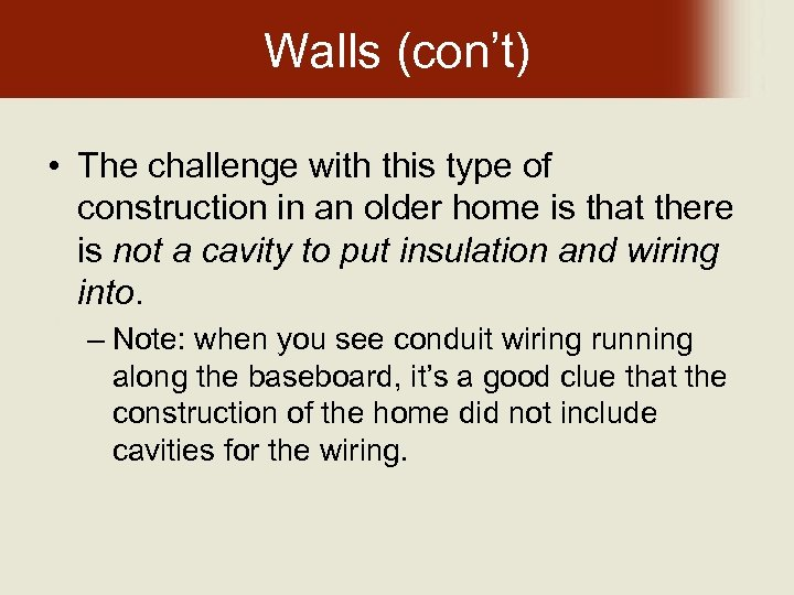 Walls (con't) • The challenge with this type of construction in an older home