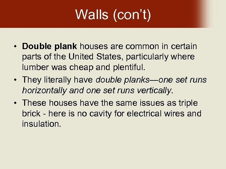 Walls (con't) • Double plank houses are common in certain parts of the United