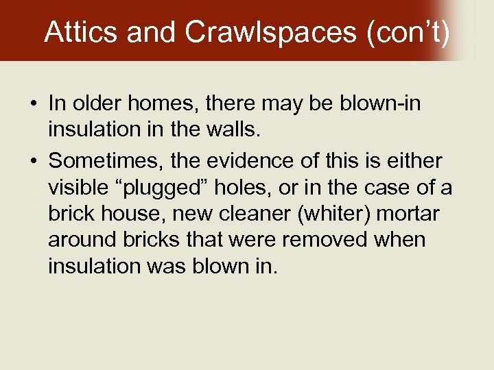 Attics and Crawlspaces (con't) • In older homes, there may be blown-in insulation in