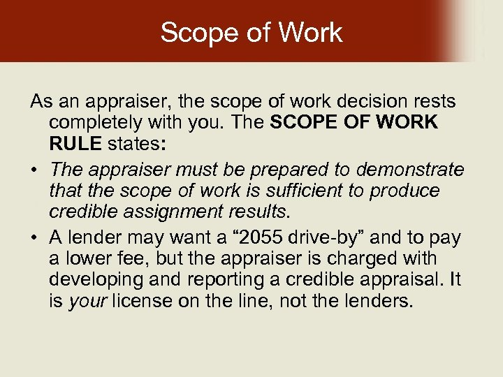 Scope of Work As an appraiser, the scope of work decision rests completely with