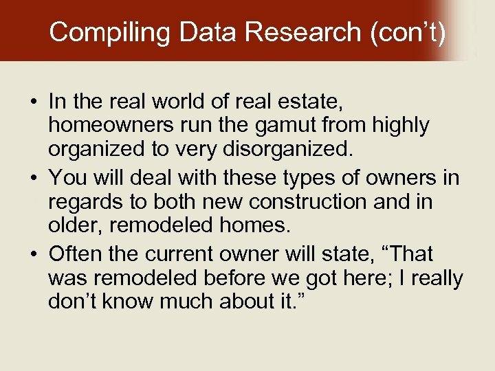 Compiling Data Research (con't) • In the real world of real estate, homeowners run