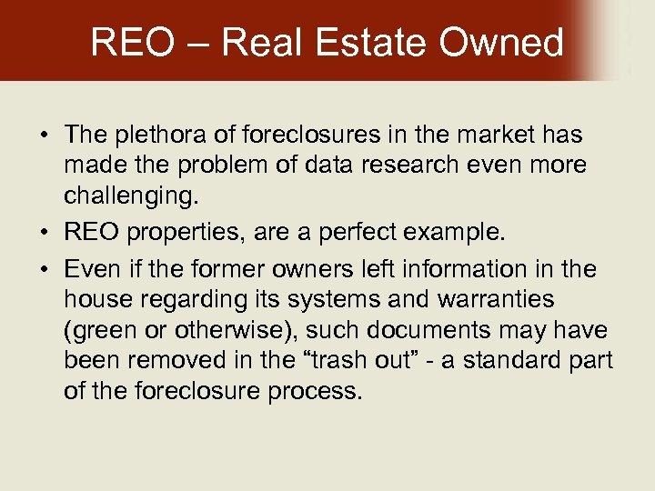 REO – Real Estate Owned • The plethora of foreclosures in the market has
