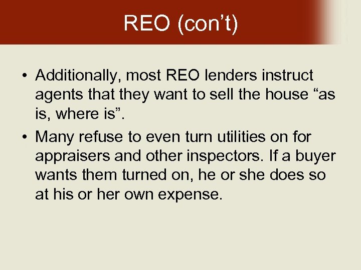 REO (con't) • Additionally, most REO lenders instruct agents that they want to sell