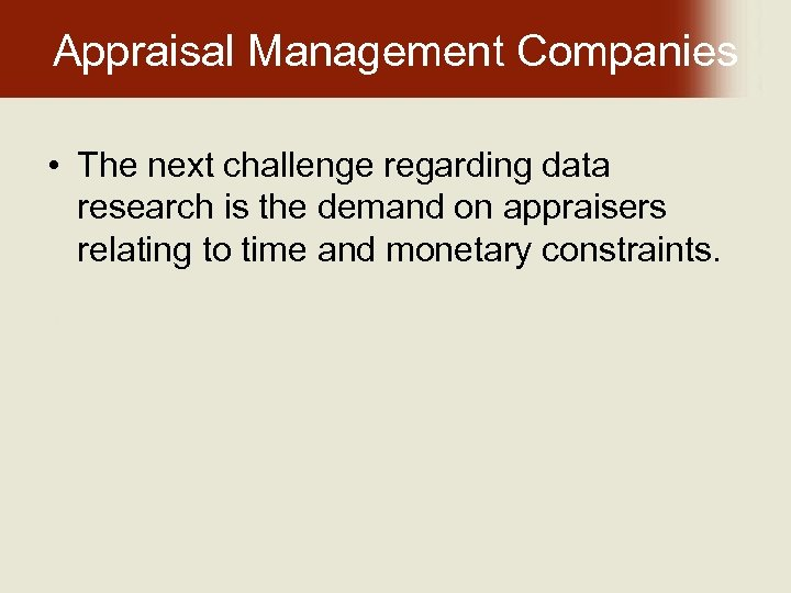 Appraisal Management Companies • The next challenge regarding data research is the demand on