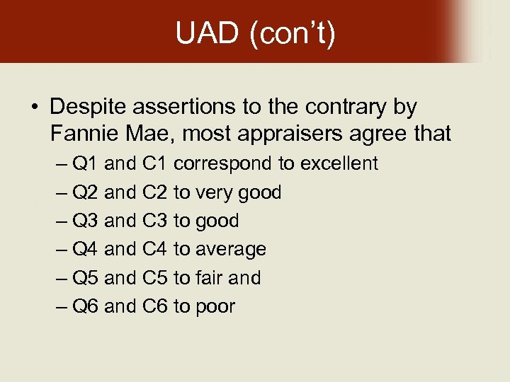 UAD (con't) • Despite assertions to the contrary by Fannie Mae, most appraisers agree