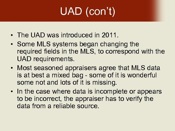 UAD (con't) • The UAD was introduced in 2011. • Some MLS systems began