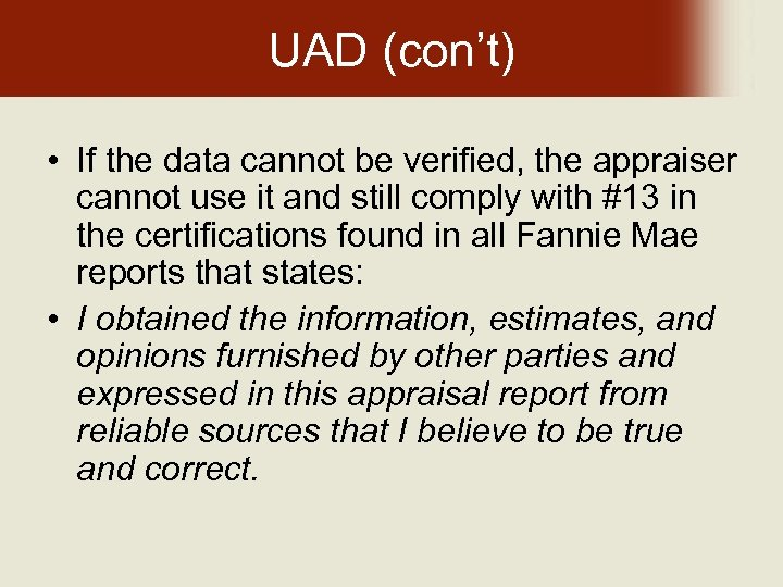 UAD (con't) • If the data cannot be verified, the appraiser cannot use it