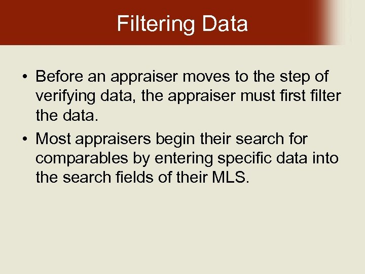 Filtering Data • Before an appraiser moves to the step of verifying data, the