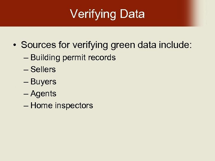 Verifying Data • Sources for verifying green data include: – Building permit records –