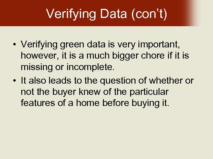 Verifying Data (con't) • Verifying green data is very important, however, it is a