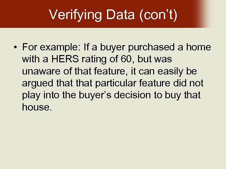 Verifying Data (con't) • For example: If a buyer purchased a home with a