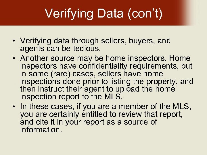 Verifying Data (con't) • Verifying data through sellers, buyers, and agents can be tedious.