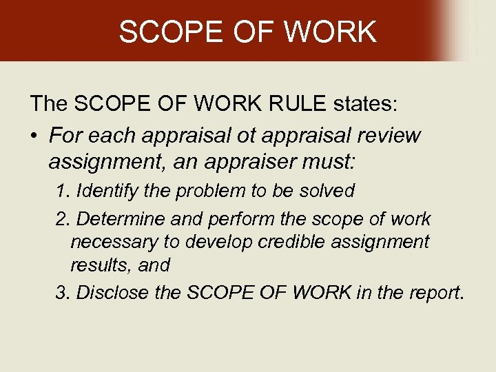 SCOPE OF WORK The SCOPE OF WORK RULE states: • For each appraisal ot