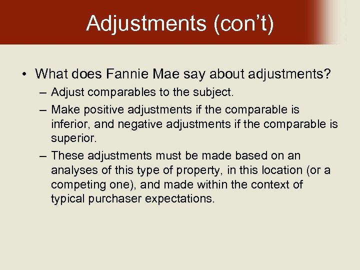 Adjustments (con't) • What does Fannie Mae say about adjustments? – Adjust comparables to