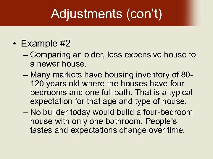 Adjustments (con't) • Example #2 – Comparing an older, less expensive house to a