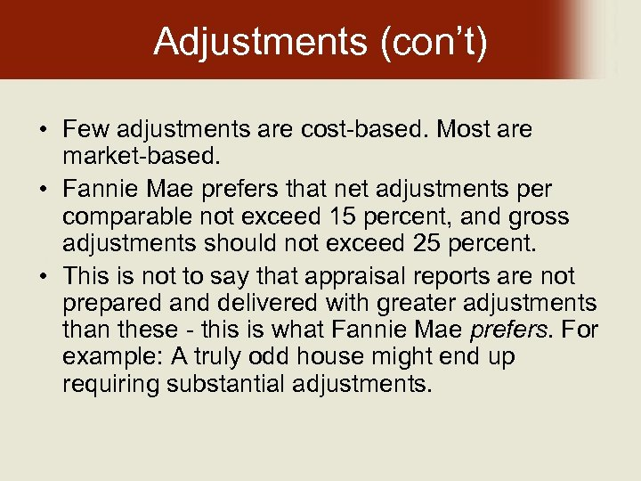 Adjustments (con't) • Few adjustments are cost-based. Most are market-based. • Fannie Mae prefers