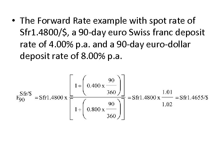 • The Forward Rate example with spot rate of Sfr 1. 4800/$, a