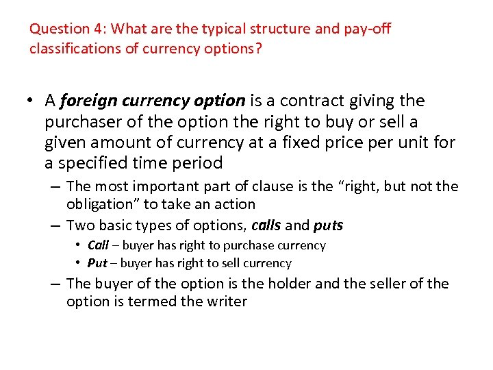 Question 4: What are the typical structure and pay-off classifications of currency options? •